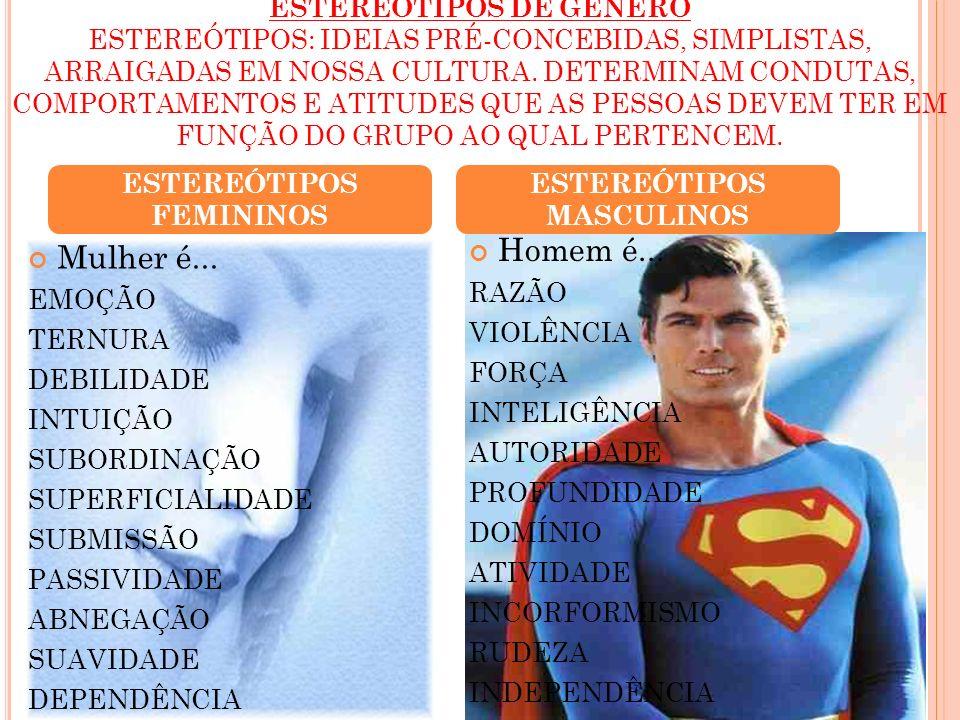 ESTEREÓTIPOS DE GÊNERO ESTEREÓTIPOS: IDEIAS PRÉ-CONCEBIDAS, SIMPLISTAS, ARRAIGADAS EM NOSSA CULTURA. DETERMINAM CONDUTAS, COMPORTAMENTOS E ATITUDES QU