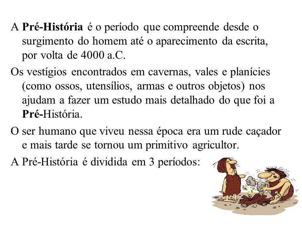 A Pré-História é o período que compreende desde o surgimento do homem até o aparecimento da escrita, por volta de 4000 a.C. Os vestígios encontrados e