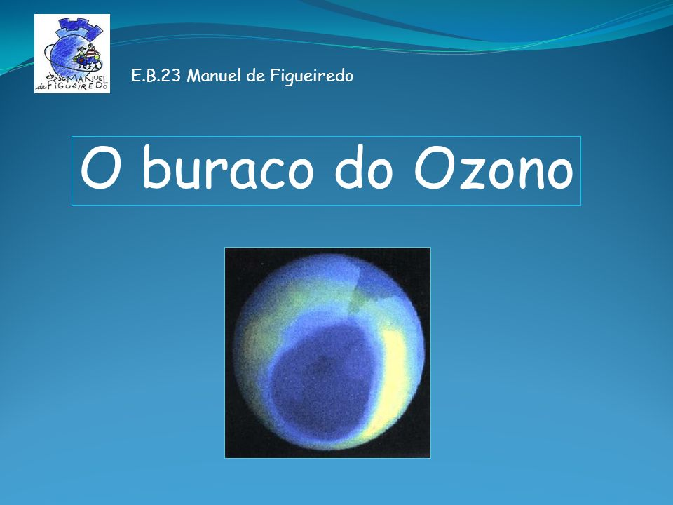 O buraco do Ozono E.B.23 Manuel de Figueiredo