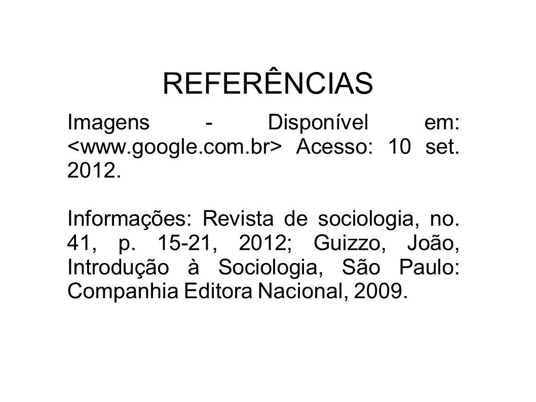Imagens - Disponível em: Acesso: 10 set. 2012. Informações: Revista de sociologia, no. 41, p. 15-21, 2012; Guizzo, João, Introdução à Sociologia, São