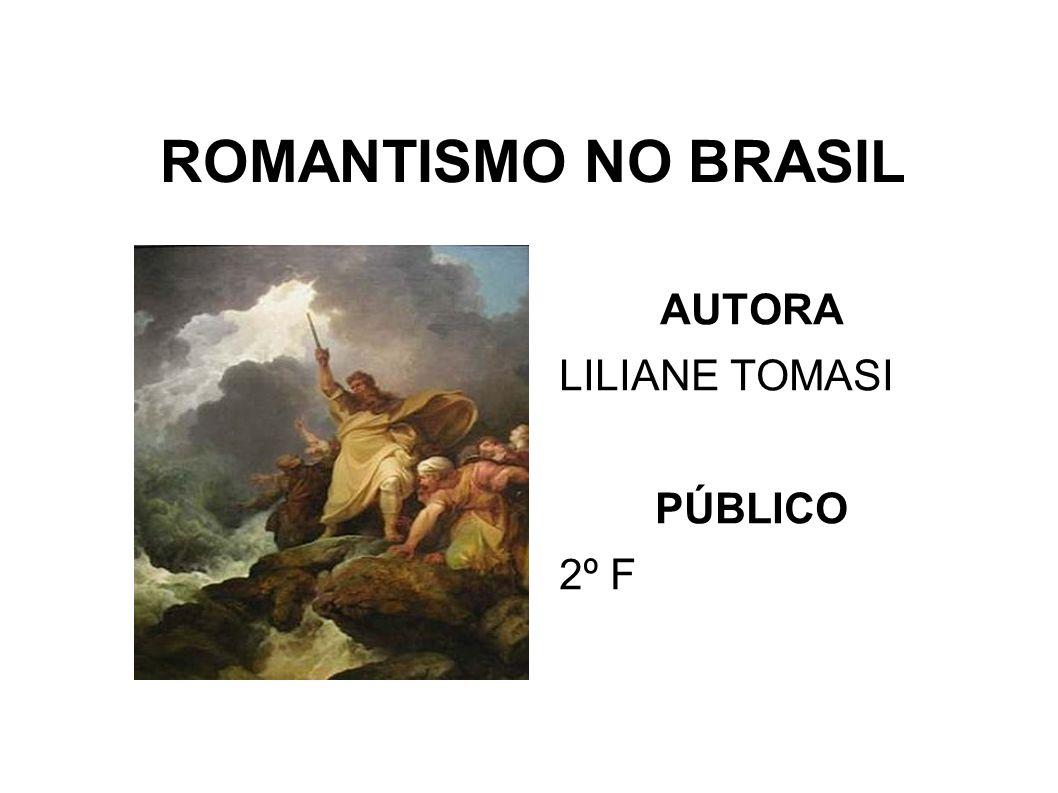 ROMANTISMO NO BRASIL AUTORA LILIANE TOMASI PÚBLICO 2º F