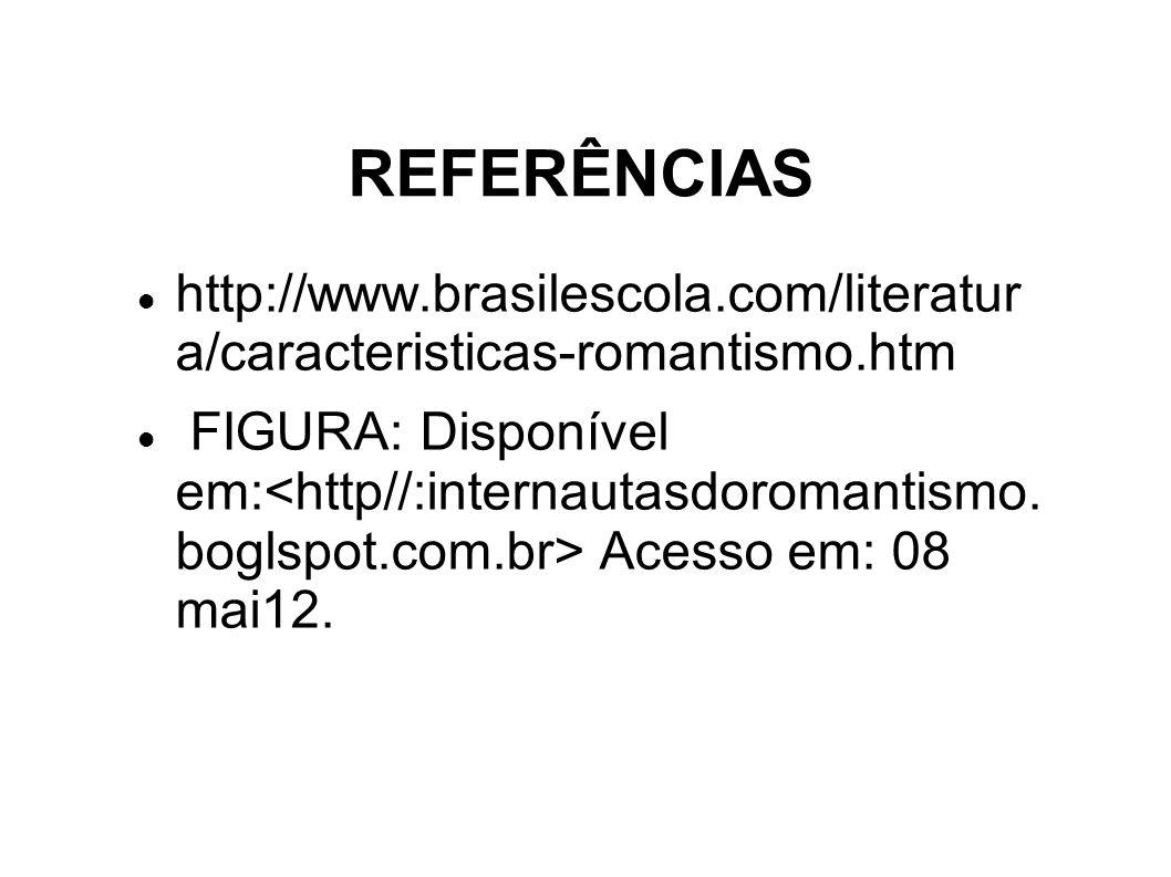 REFERÊNCIAS http://www.brasilescola.com/literatur a/caracteristicas-romantismo.htm FIGURA: Disponível em: Acesso em: 08 mai12.