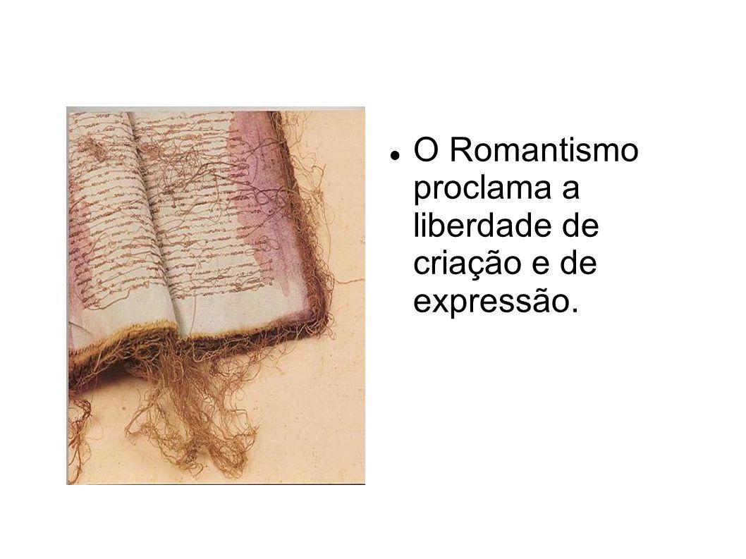 O Romantismo proclama a liberdade de criação e de expressão.