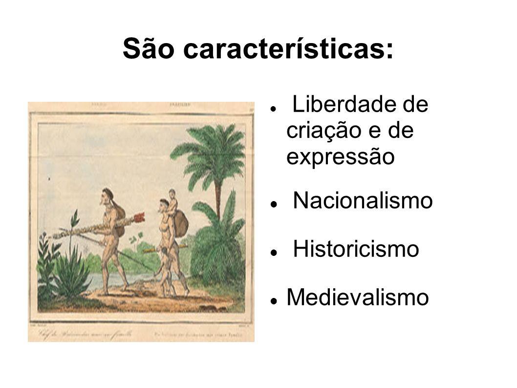 São características: Liberdade de criação e de expressão Nacionalismo Historicismo Medievalismo