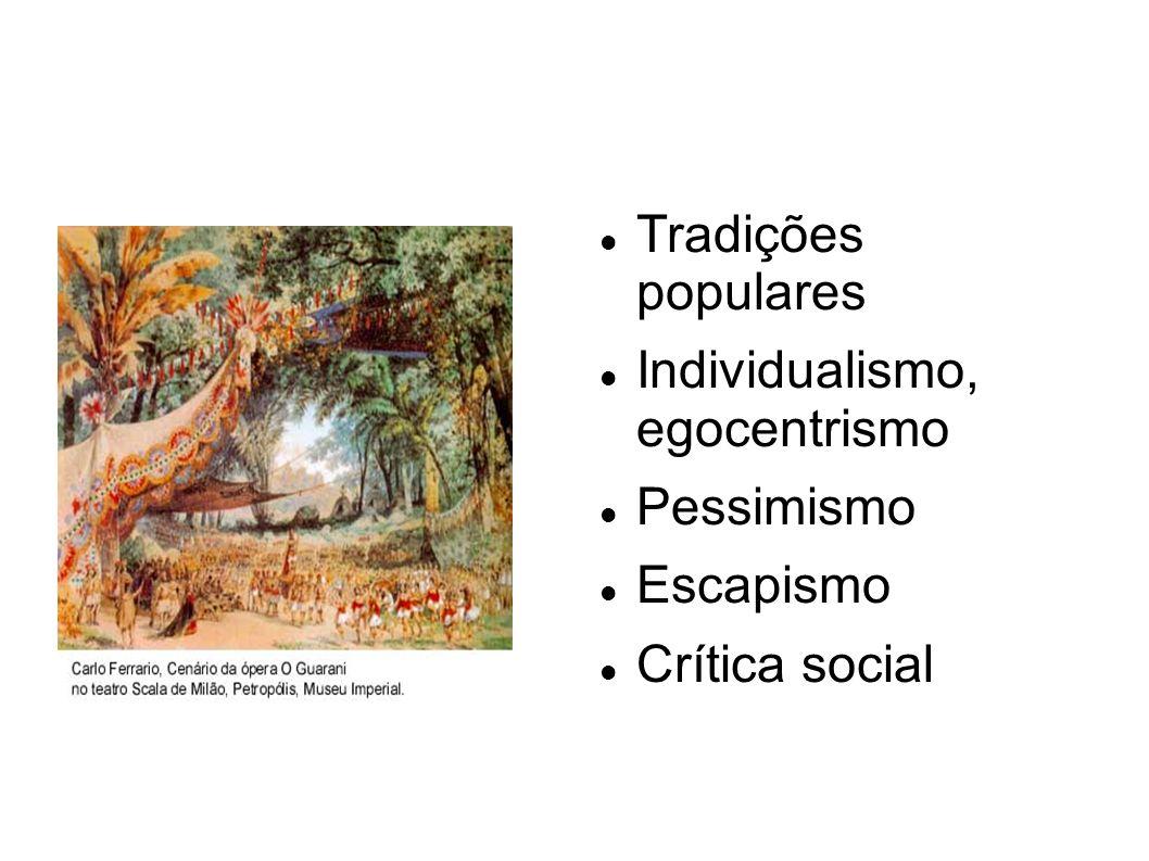 Tradições populares Individualismo, egocentrismo Pessimismo Escapismo Crítica social