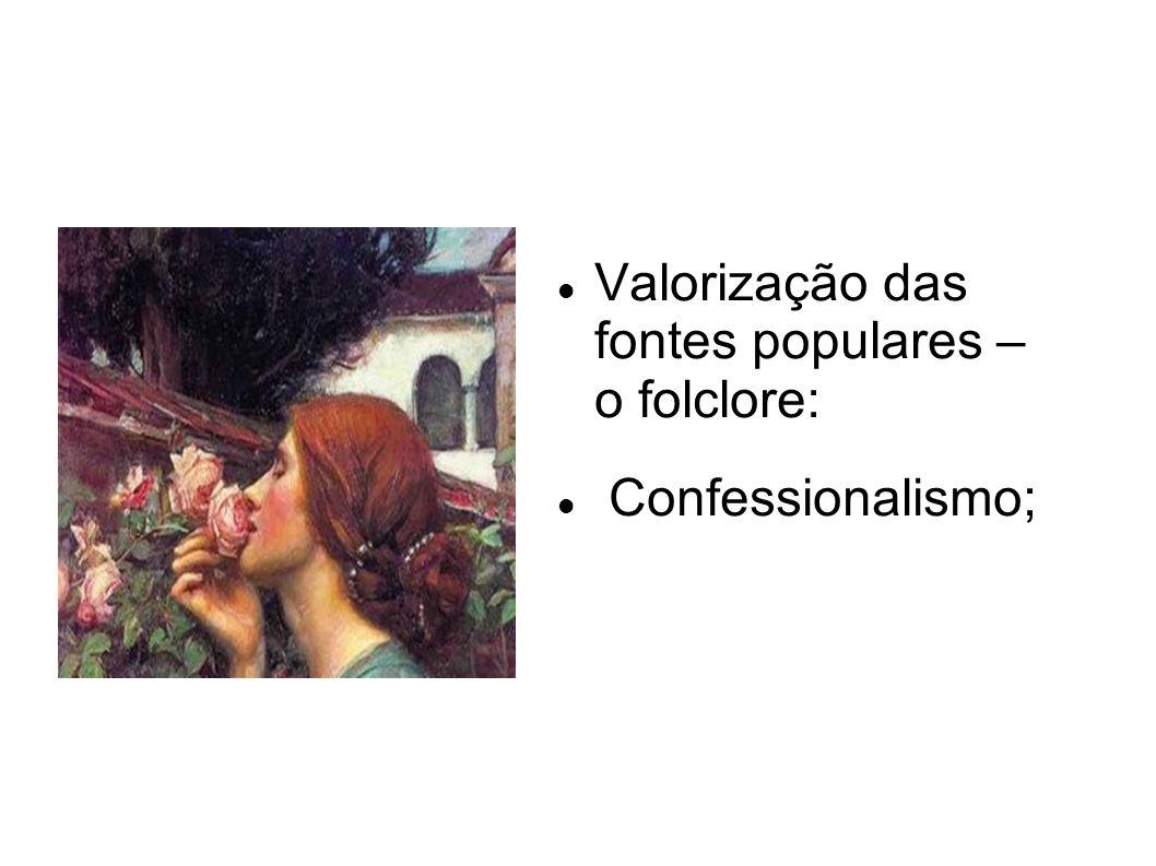 Valorização das fontes populares – o folclore: Confessionalismo;
