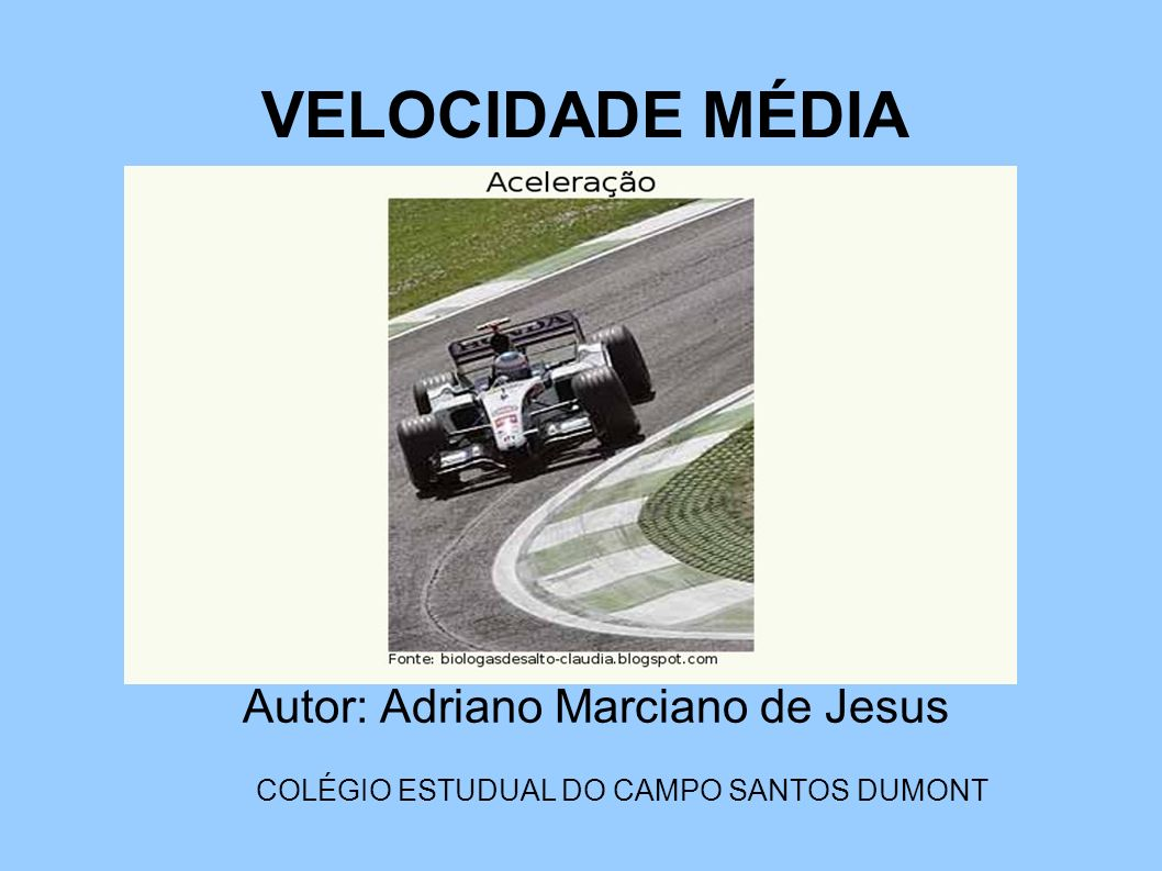 VELOCIDADE MÉDIA Autor: Adriano Marciano de Jesus COLÉGIO ESTUDUAL DO CAMPO SANTOS DUMONT