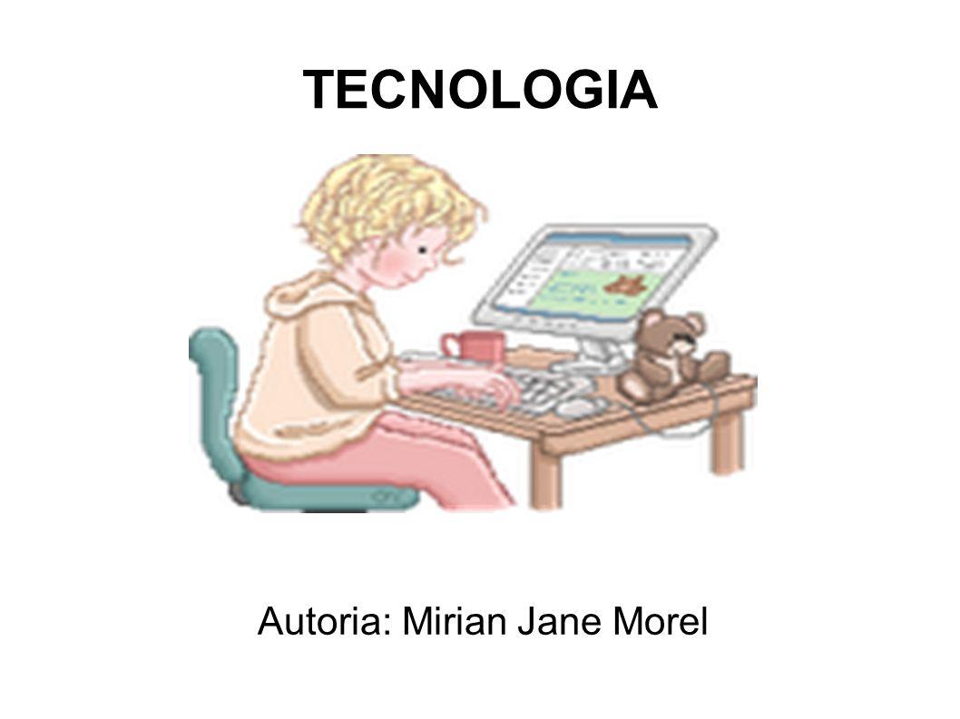 TECNOLOGIA Autoria: Mirian Jane Morel
