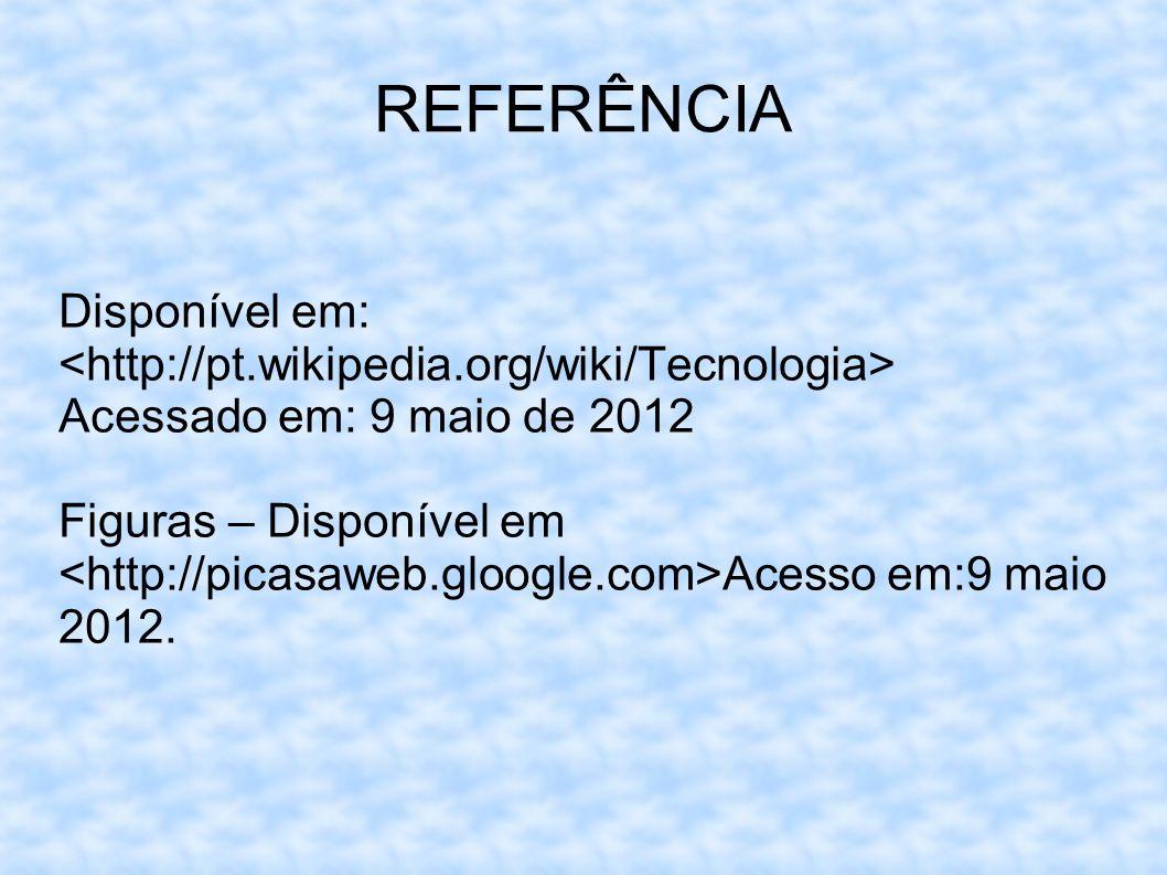 REFERÊNCIA Disponível em: Acessado em: 9 maio de 2012 Figuras – Disponível em Acesso em:9 maio 2012.
