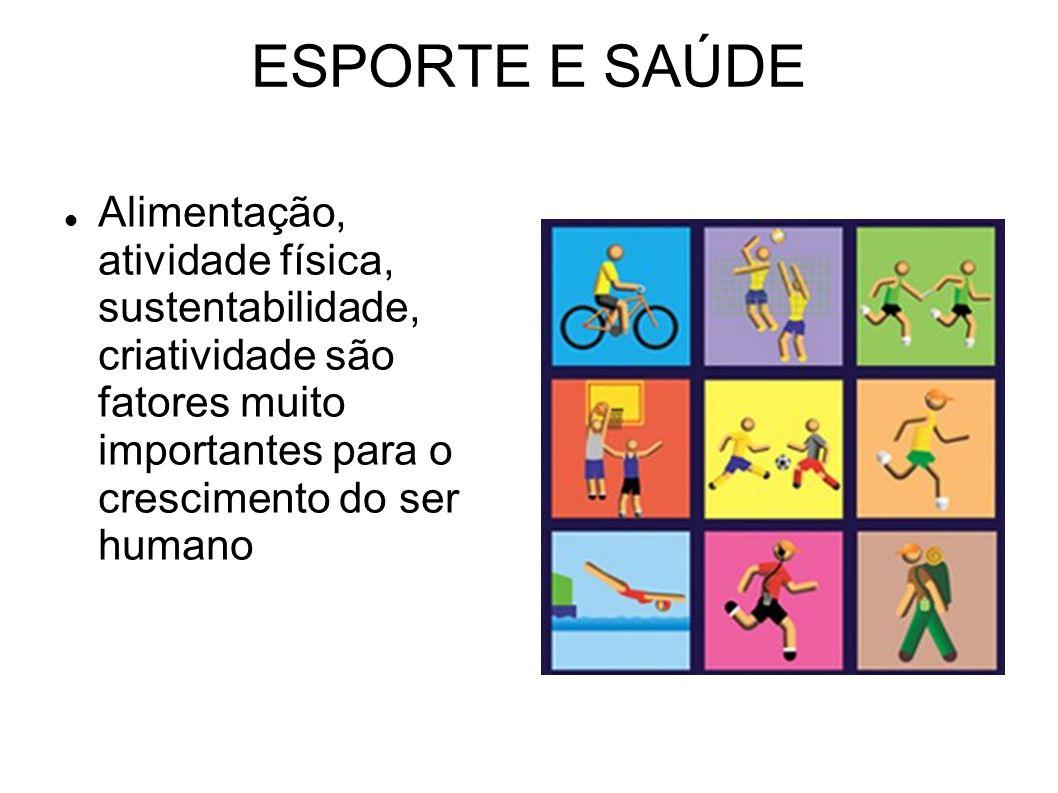 ESPORTE E SAÚDE Alimentação, atividade física, sustentabilidade, criatividade são fatores muito importantes para o crescimento do ser humano