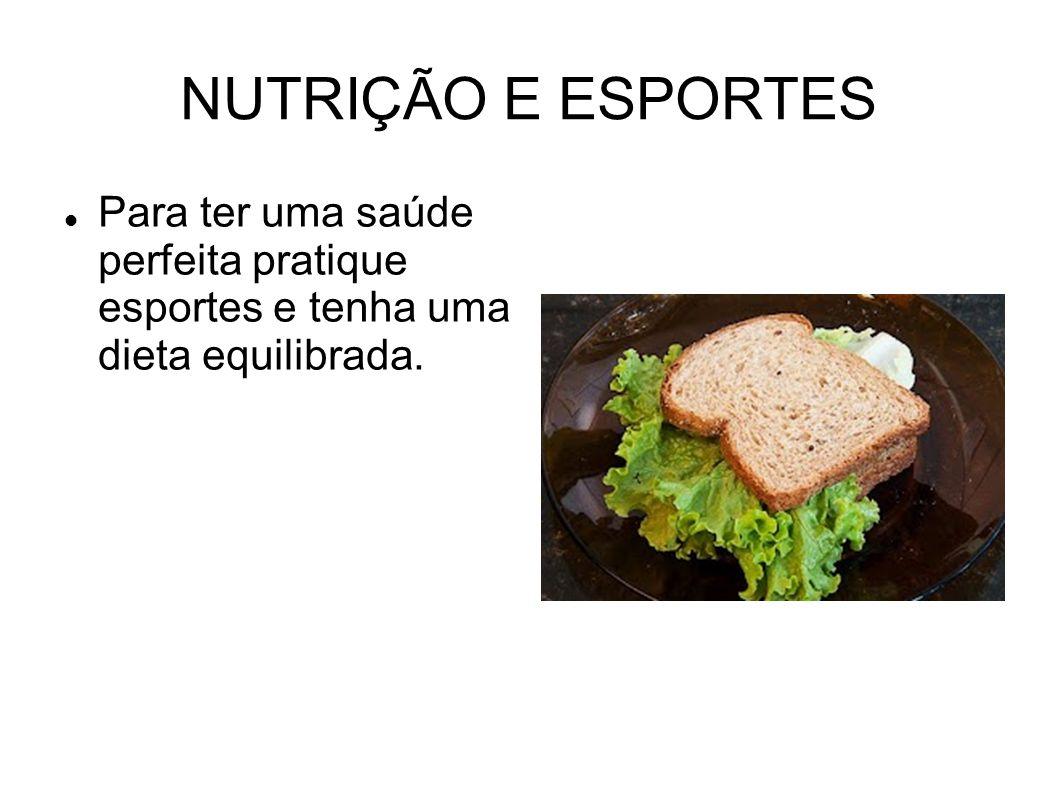 NUTRIÇÃO E ESPORTES Para ter uma saúde perfeita pratique esportes e tenha uma dieta equilibrada.