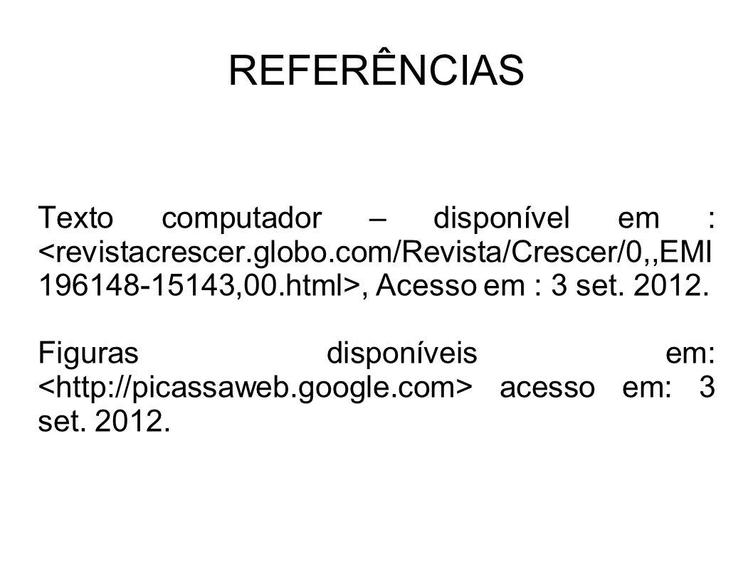 REFERÊNCIAS Texto computador – disponível em :, Acesso em : 3 set. 2012. Figuras disponíveis em: acesso em: 3 set. 2012.