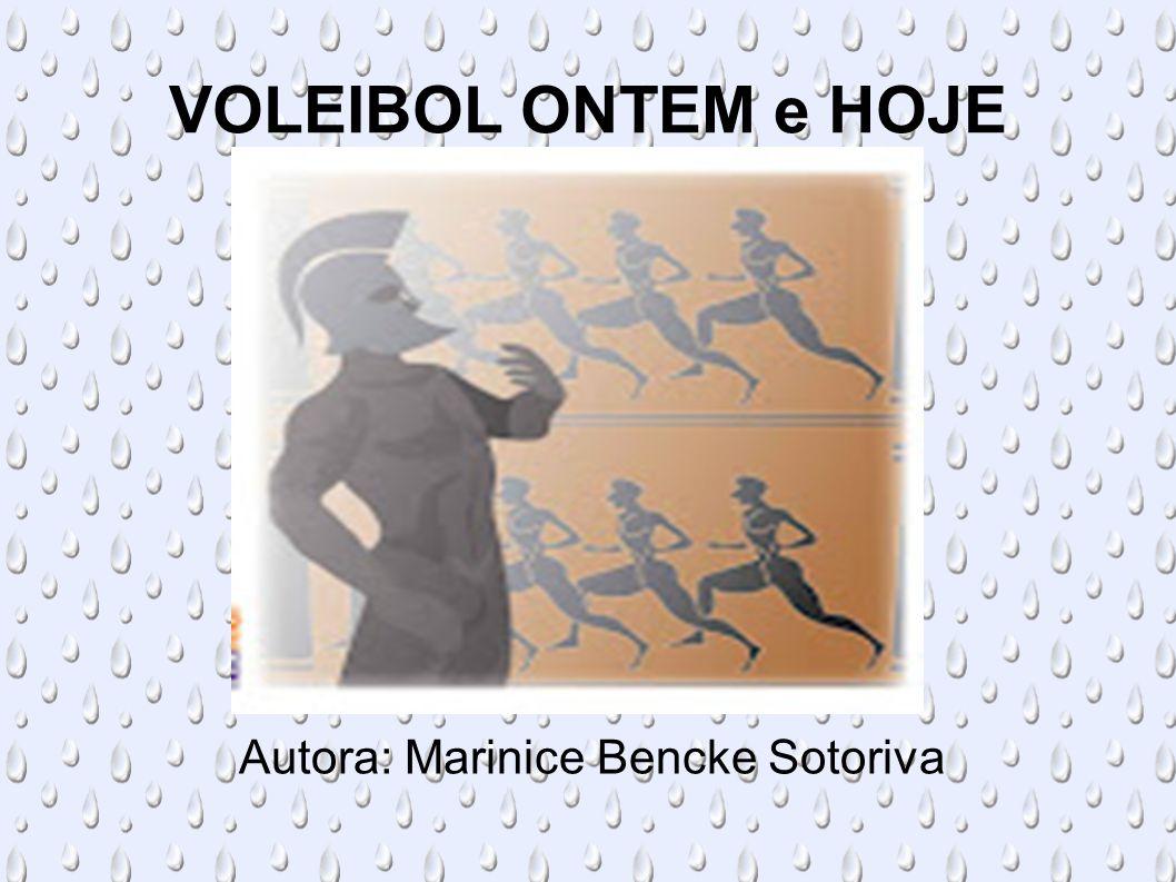 Autora: Marinice Bencke Sotoriva VOLEIBOL ONTEM e HOJE