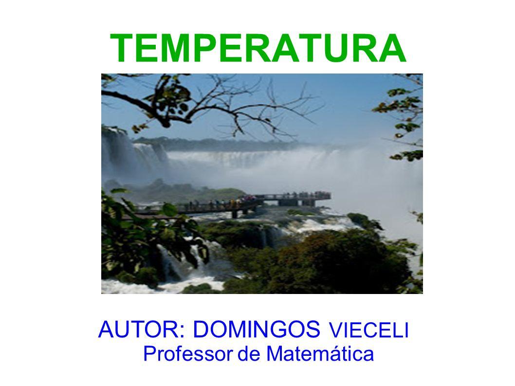 TEMPERATURA AUTOR: DOMINGOS VIECELI Professor de Matemática