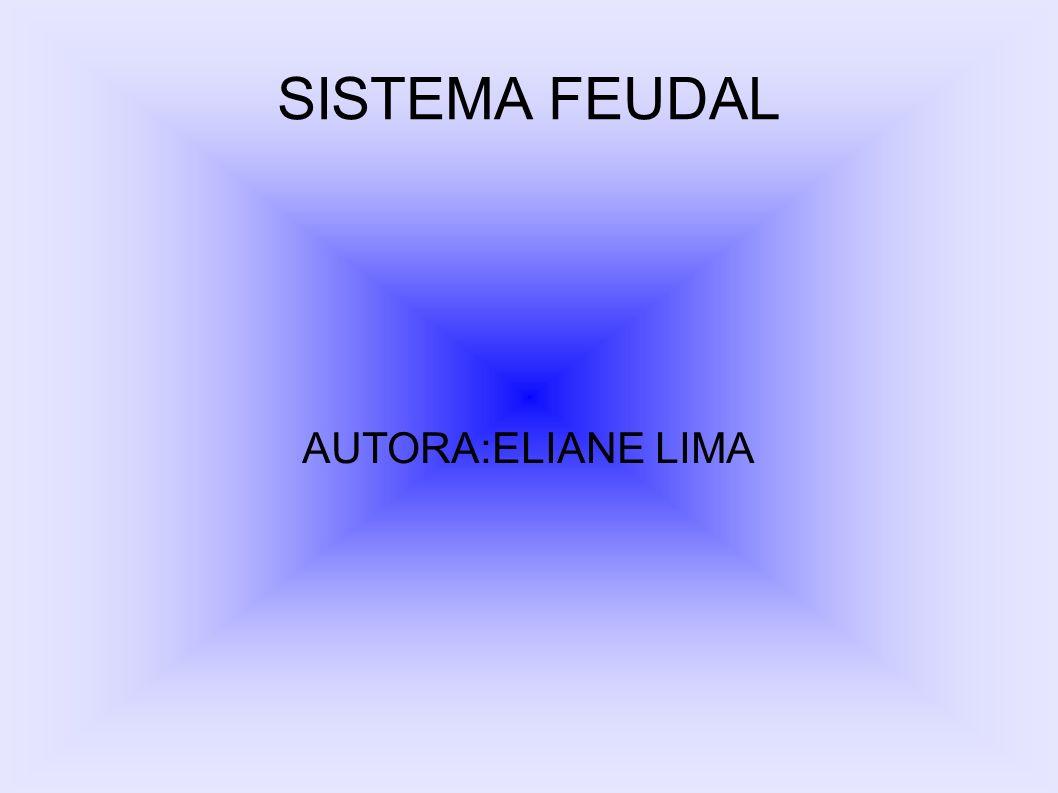 SISTEMA FEUDAL AUTORA:ELIANE LIMA