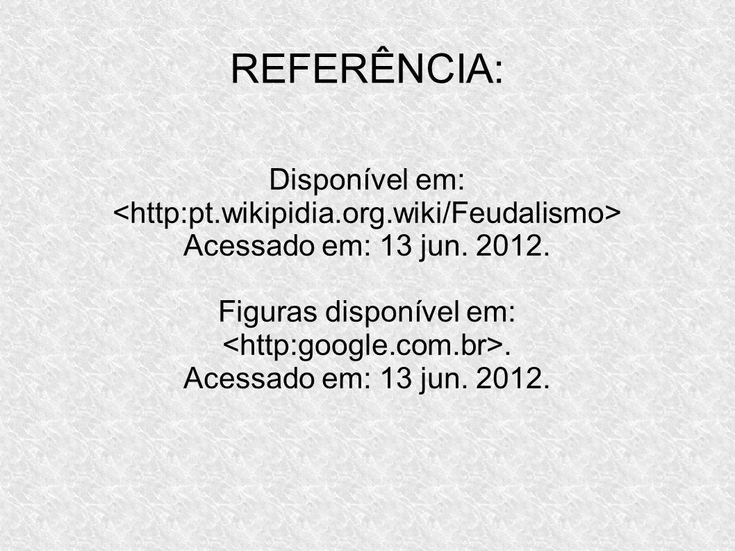 REFERÊNCIA: Disponível em: Acessado em: 13 jun. 2012. Figuras disponível em:. Acessado em: 13 jun. 2012.