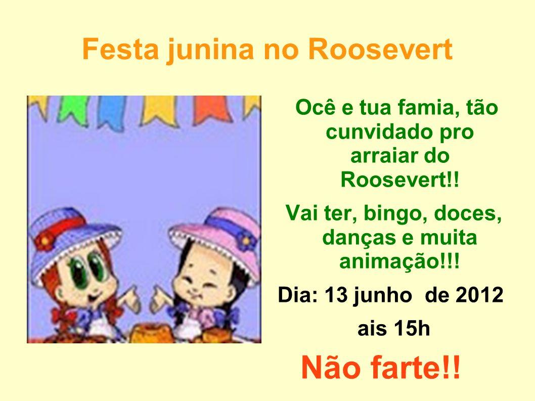 Festa junina no Roosevert Ocê e tua famia, tão cunvidado pro arraiar do Roosevert!! Vai ter, bingo, doces, danças e muita animação!!! Dia: 13 junho de