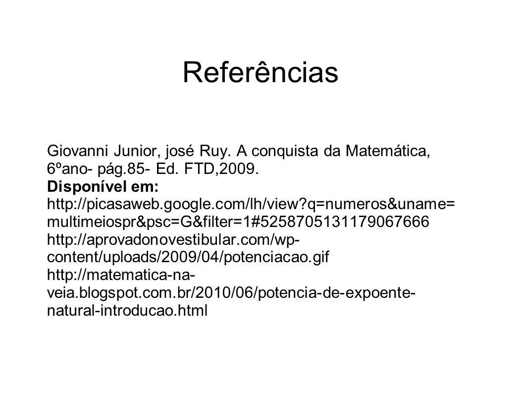 Giovanni Junior, josé Ruy. A conquista da Matemática, 6ºano- pág.85- Ed. FTD,2009. Disponível em: http://picasaweb.google.com/lh/view?q=numeros&uname=