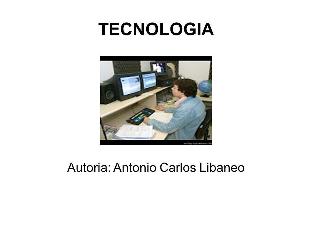 TECNOLOGIA Autoria: Antonio Carlos Libaneo
