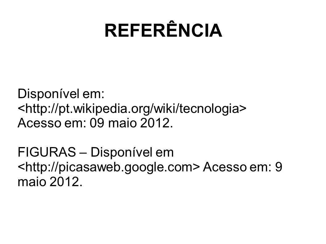 REFERÊNCIA Disponível em: Acesso em: 09 maio 2012. FIGURAS – Disponível em Acesso em: 9 maio 2012.