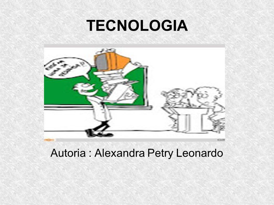TECNOLOGIA Autoria : Alexandra Petry Leonardo