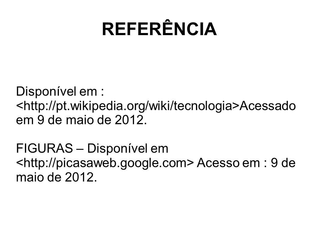 REFERÊNCIA Disponível em : Acessado em 9 de maio de 2012. FIGURAS – Disponível em Acesso em : 9 de maio de 2012.