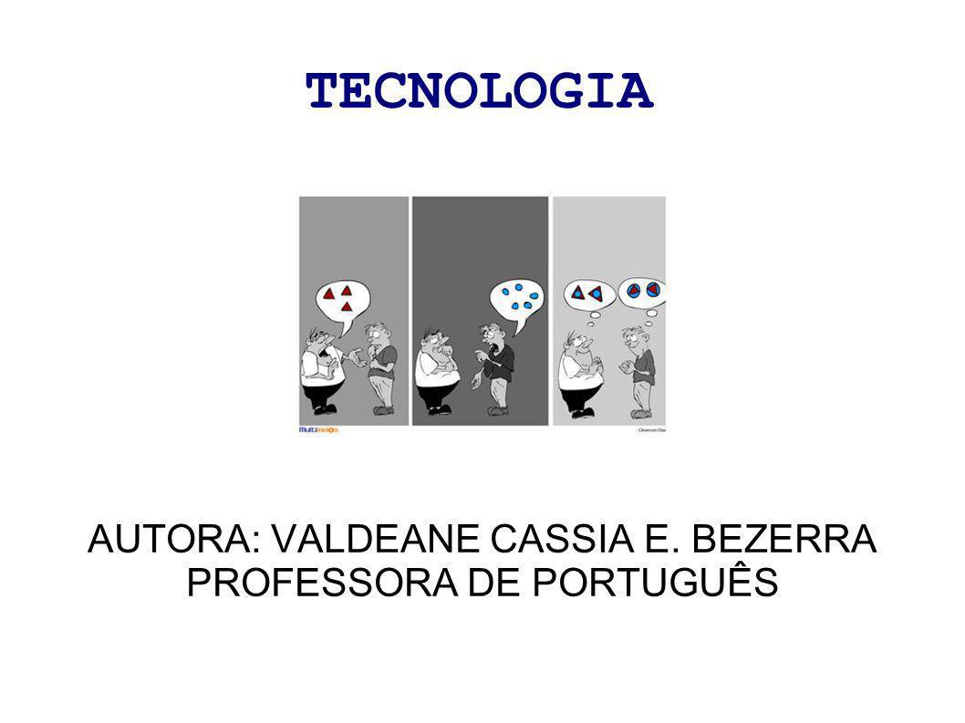 TECNOLOGIA AUTORA: VALDEANE CASSIA E. BEZERRA PROFESSORA DE PORTUGUÊS