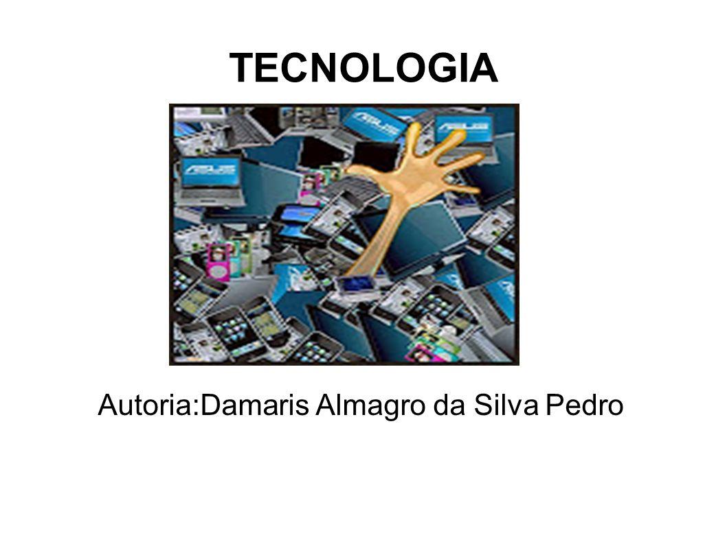 TECNOLOGIA Autoria:Damaris Almagro da Silva Pedro