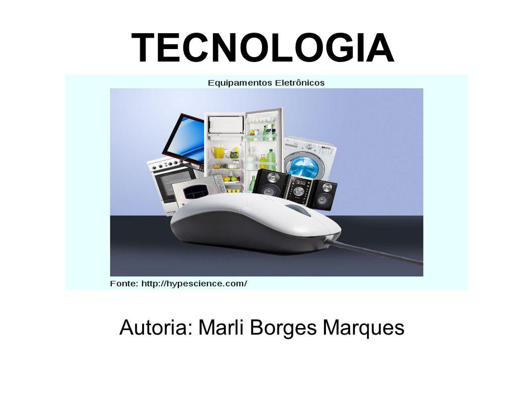 TECNOLOGIA Autoria: Marli Borges Marques