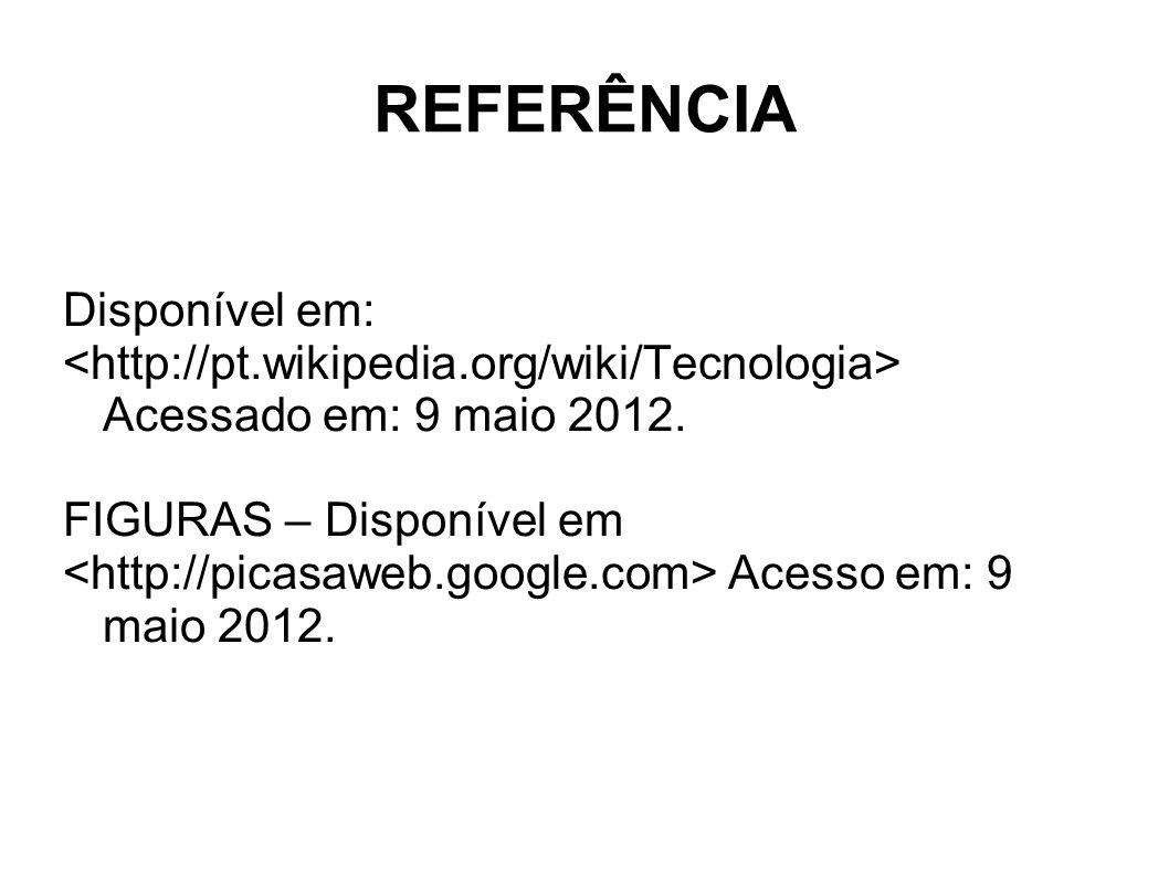 REFERÊNCIA Disponível em: Acessado em: 9 maio 2012. FIGURAS – Disponível em Acesso em: 9 maio 2012.