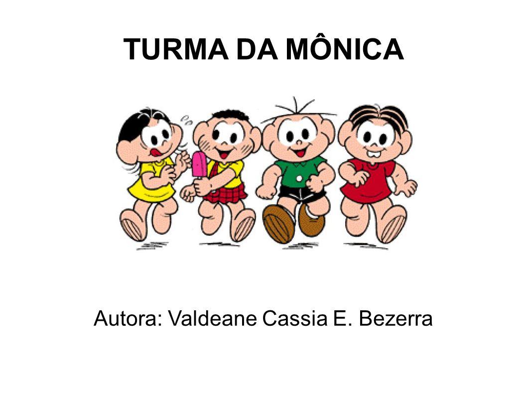 TURMA DA MÔNICA Autora: Valdeane Cassia E. Bezerra