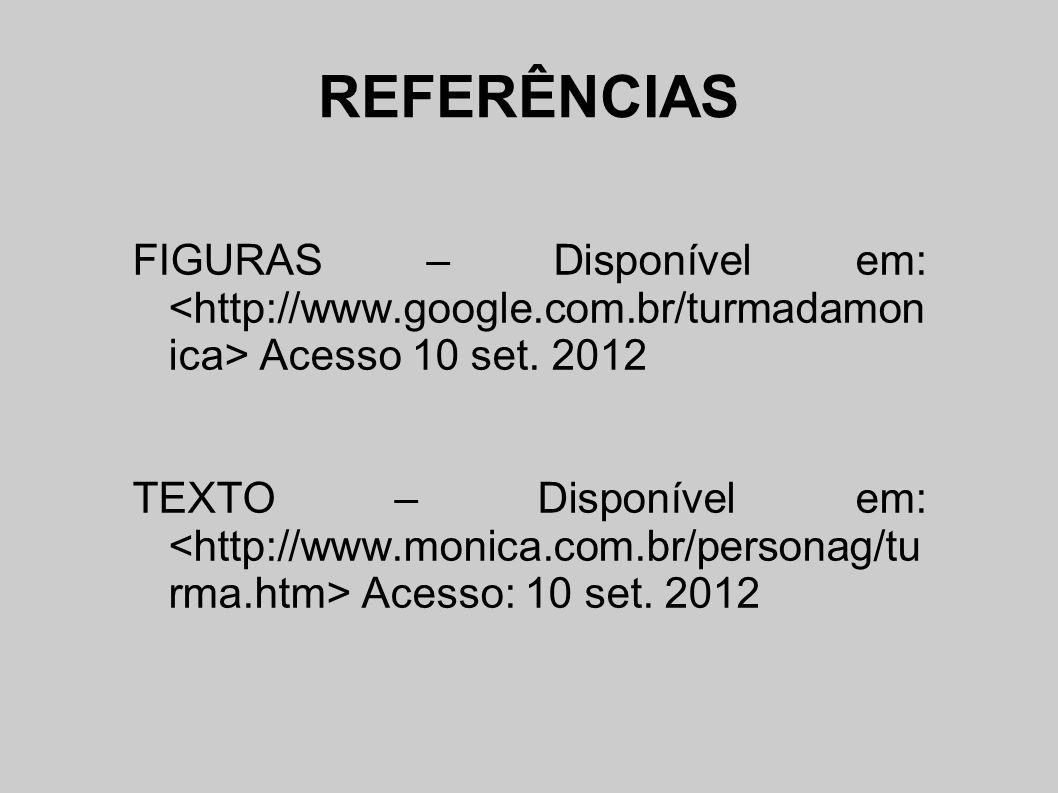 REFERÊNCIAS FIGURAS – Disponível em: Acesso 10 set. 2012 TEXTO – Disponível em: Acesso: 10 set. 2012
