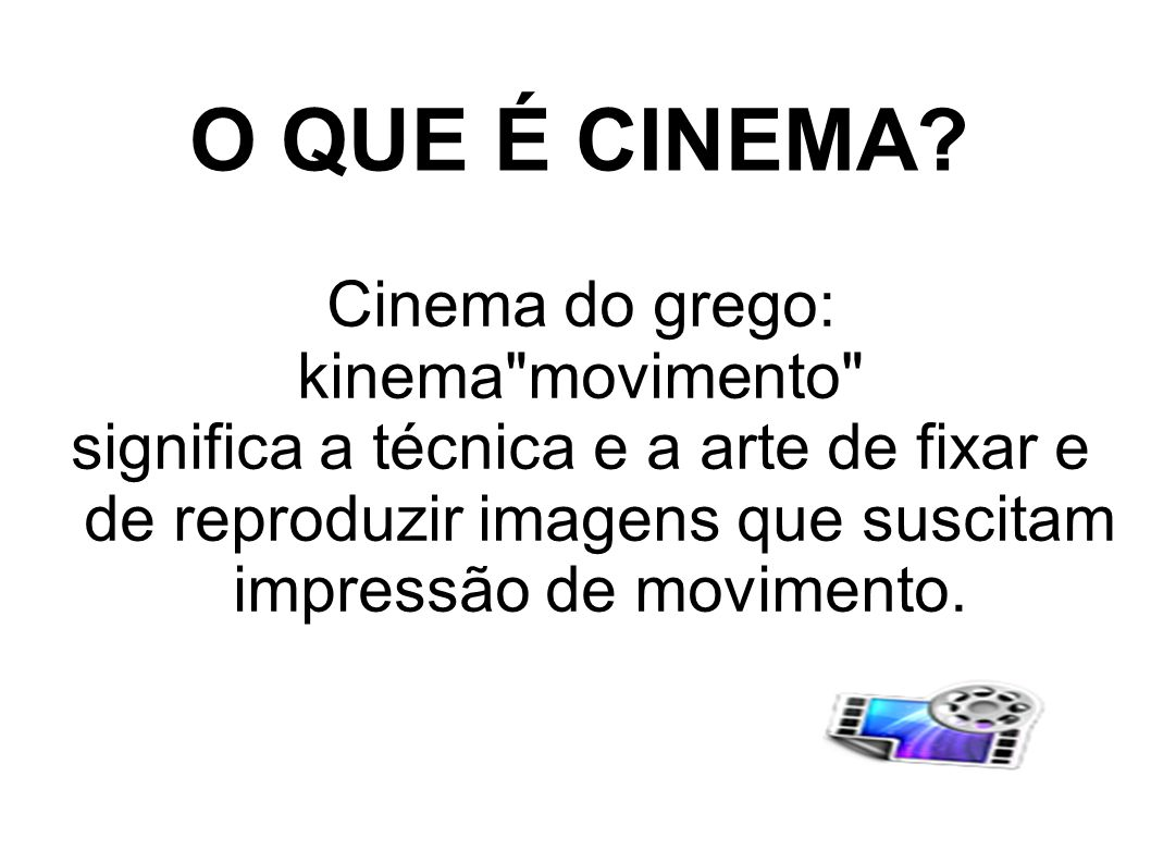 O QUE É CINEMA? Cinema do grego: kinema
