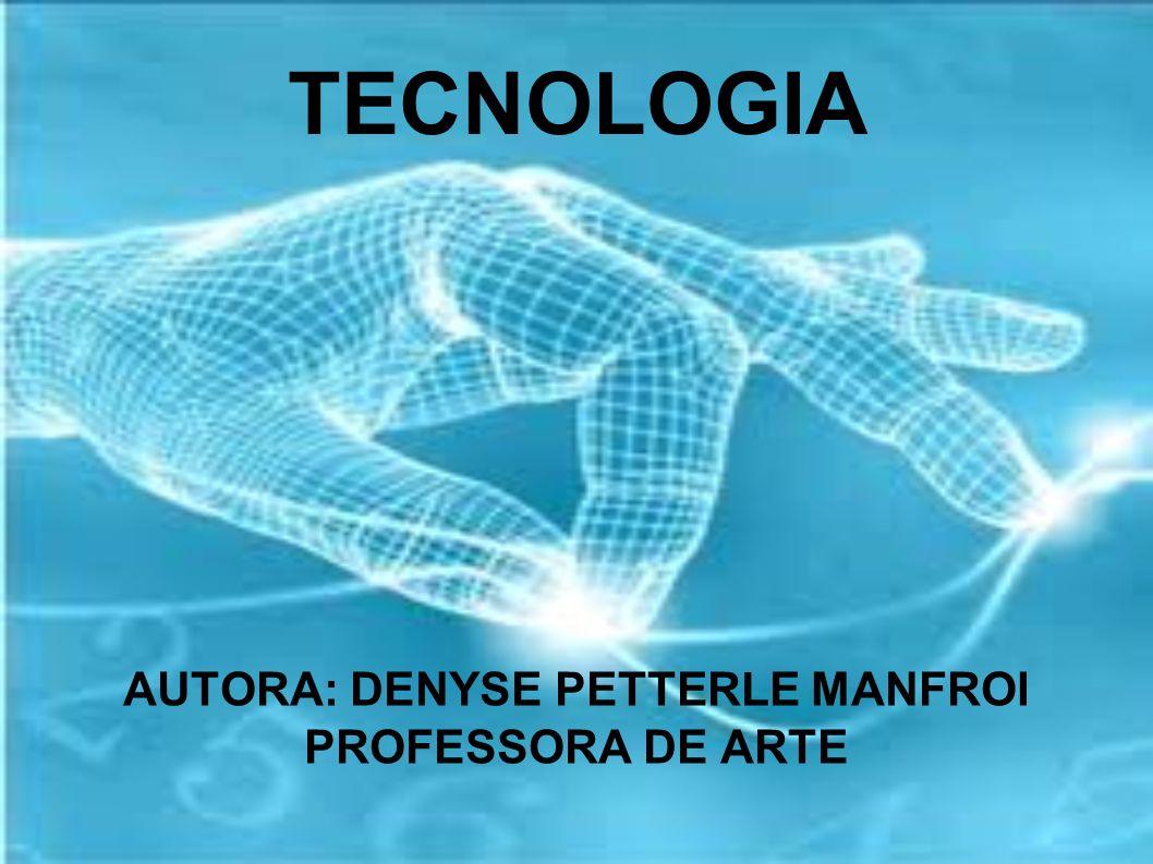 TECNOLOGIA Envolve o conhecimento técnico e científico e as ferramentas, processos e materiais criados e/ou utilizados a partir de tal conhecimento.