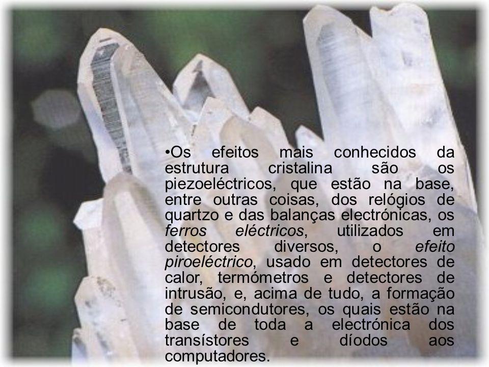 Os efeitos mais conhecidos da estrutura cristalina são os piezoeléctricos, que estão na base, entre outras coisas, dos relógios de quartzo e das balan