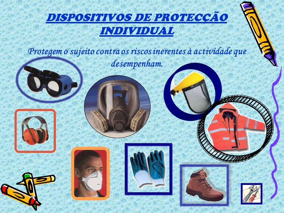 DISPOSITIVOS DE PROTECÇÃO INDIVIDUAL Protegem o sujeito contra os riscos inerentes à actividade que desempenham.