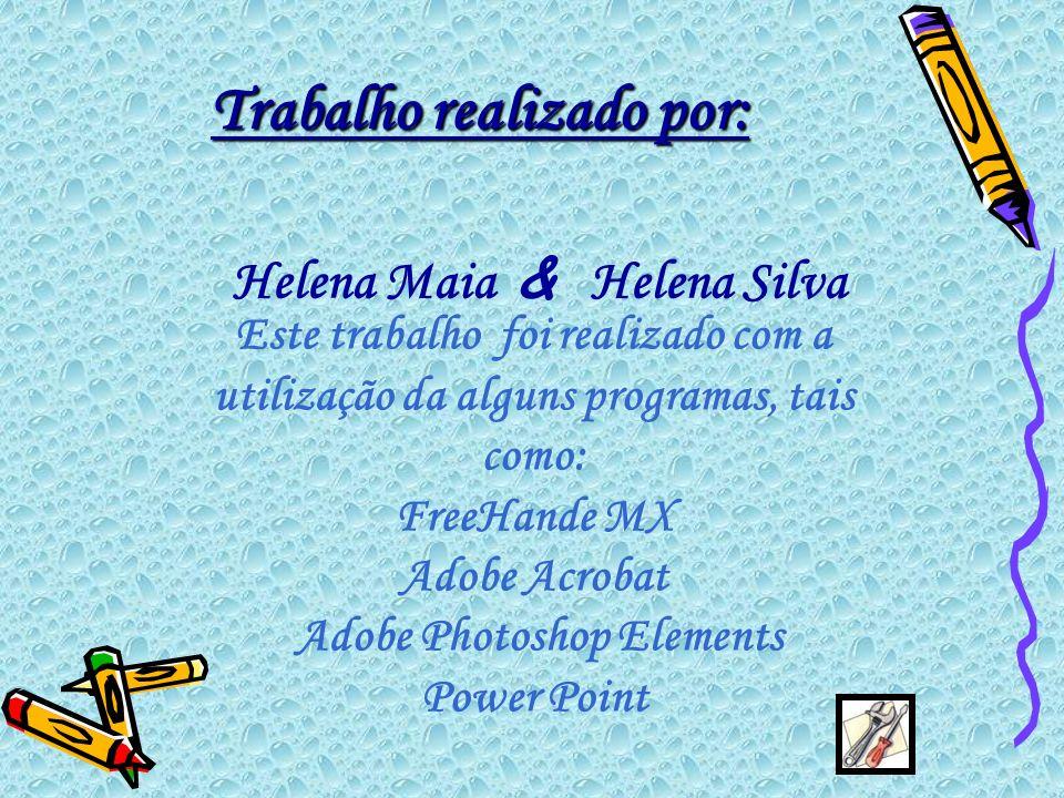 Trabalho realizado por: Helena Maia & Helena Silva Este trabalho foi realizado com a utilização da alguns programas, tais como: FreeHande MX Adobe Acr