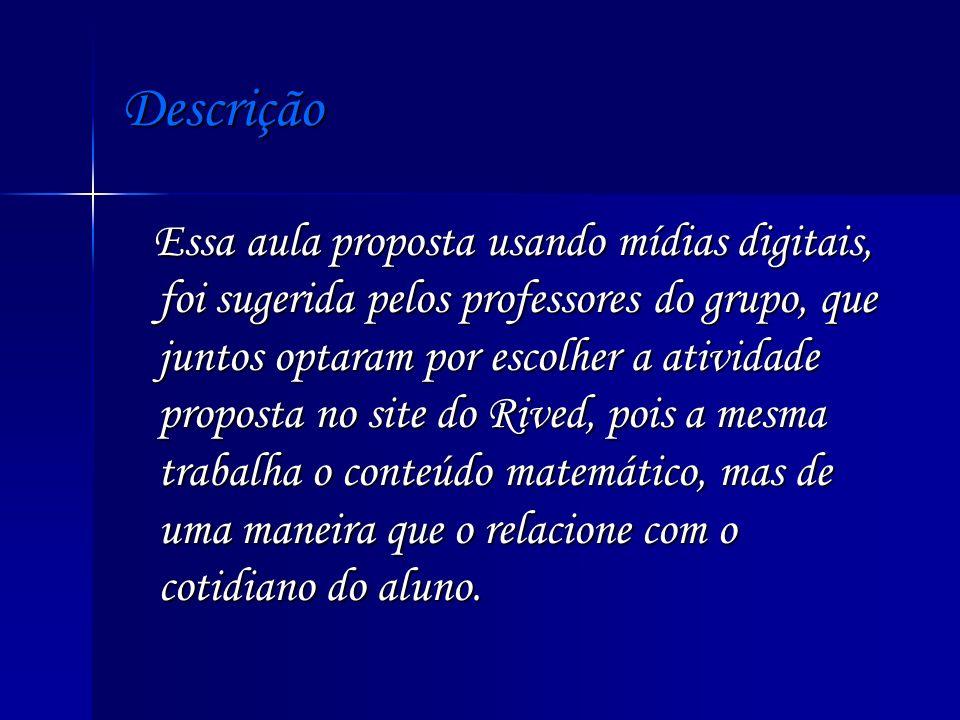 Descrição Essa aula proposta usando mídias digitais, foi sugerida pelos professores do grupo, que juntos optaram por escolher a atividade proposta no