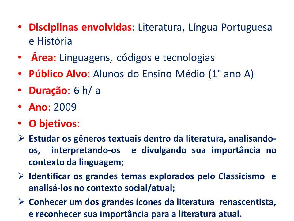 Disciplinas envolvidas: Literatura, Língua Portuguesa e História Área: Linguagens, códigos e tecnologias Público Alvo: Alunos do Ensino Médio (1° ano
