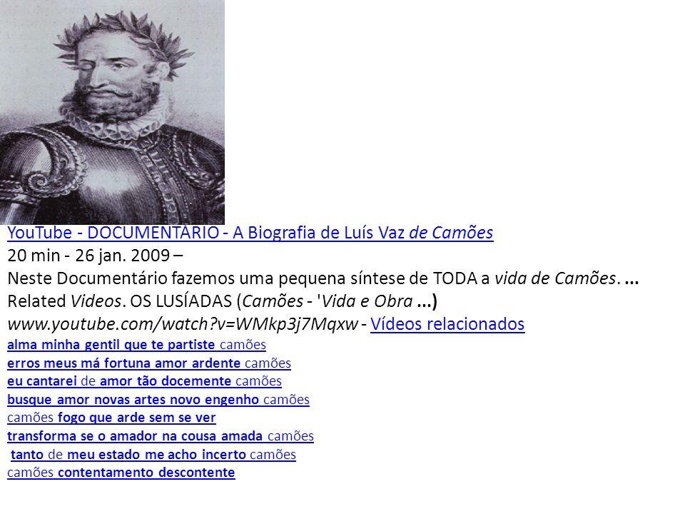 YouTube - DOCUMENTÁRIO - A Biografia de Luís Vaz de Camões YouTube - DOCUMENTÁRIO - A Biografia de Luís Vaz de Camões 20 min - 26 jan. 2009 – Neste Do