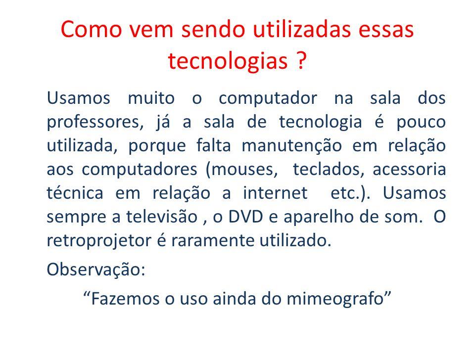 SALA DE TECNOLOGIA COM OITO COMPUTADORES; UMA TELEVISÃO; UM DVD E UM VIDEO; UM APARELHO DE SOM; UM RETROPROJETOR;