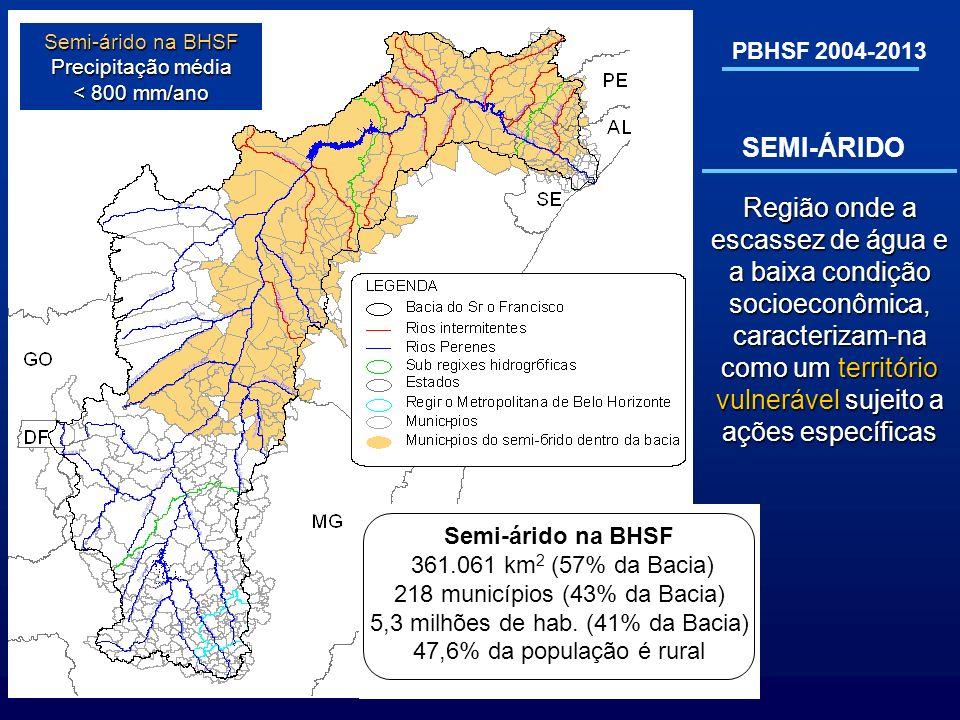 PBHSF 2004-2013 Região onde a escassez de água e a baixa condição socioeconômica, caracterizam-na como um território vulnerável sujeito a ações especí
