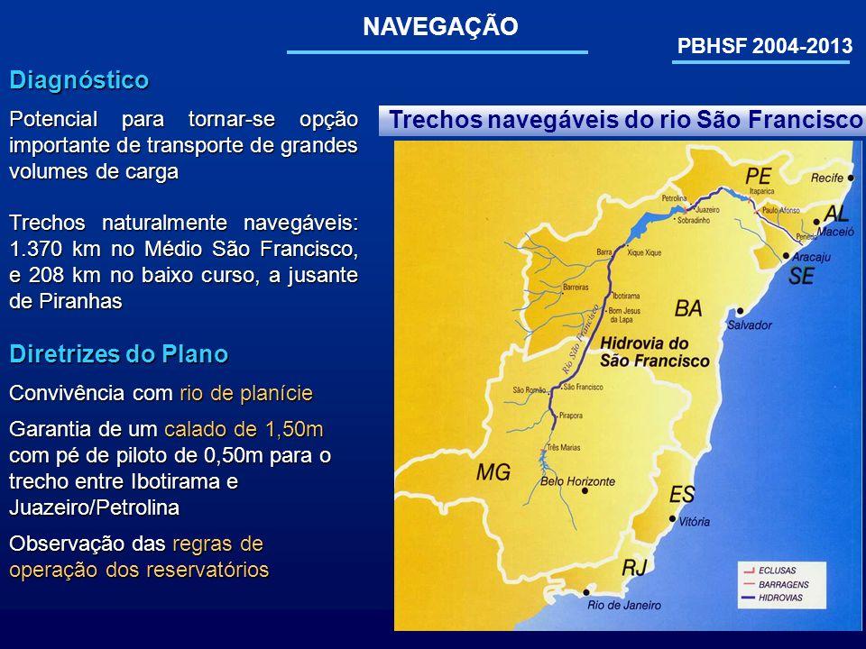PBHSF 2004-2013 NAVEGAÇÃO Trechos navegáveis do rio São FranciscoDiagnóstico Potencial para tornar-se opção importante de transporte de grandes volume
