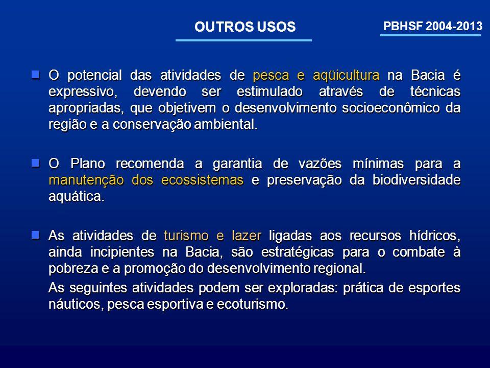 PBHSF 2004-2013 OUTROS USOS O potencial das atividades de pesca e aqüicultura na Bacia é expressivo, devendo ser estimulado através de técnicas apropr