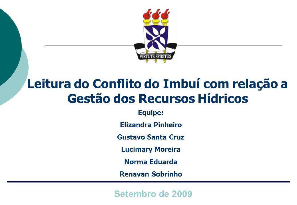 Leitura do Conflito do Imbuí com relação a Gestão dos Recursos Hídricos Setembro de 2009 Equipe: Elizandra Pinheiro Gustavo Santa Cruz Lucimary Moreir