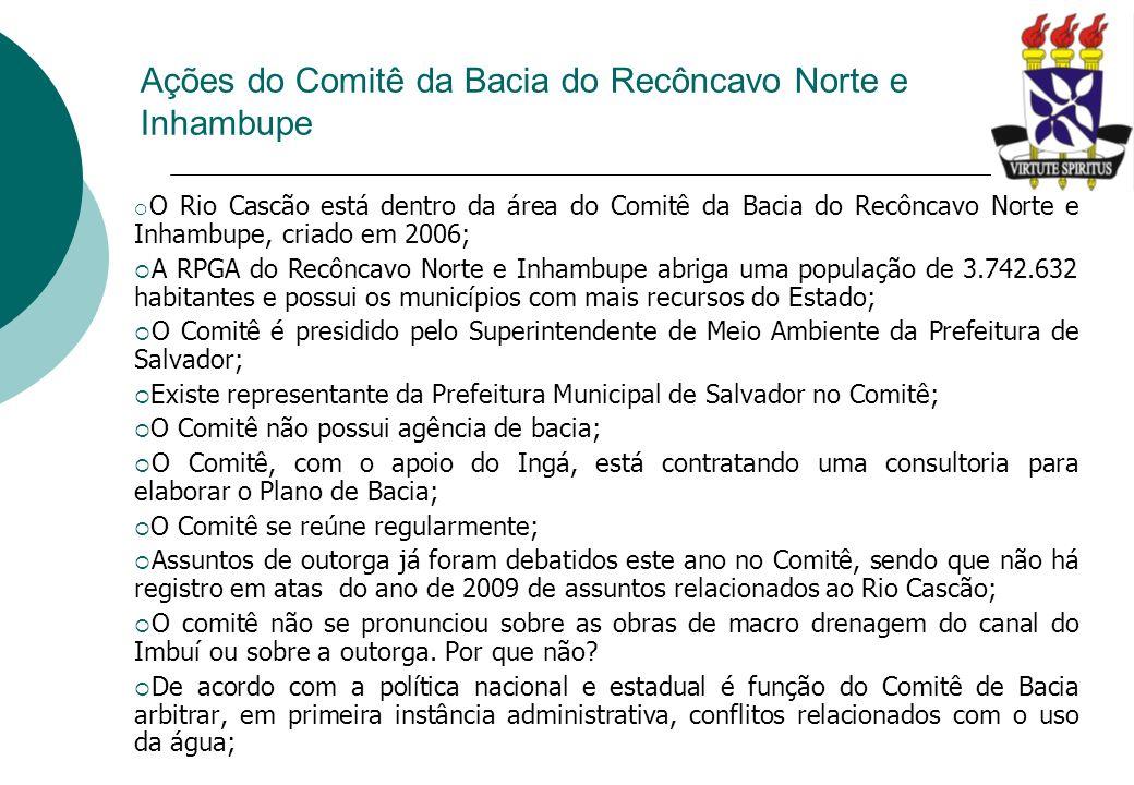 Ações do Comitê da Bacia do Recôncavo Norte e Inhambupe O Rio Cascão está dentro da área do Comitê da Bacia do Recôncavo Norte e Inhambupe, criado em