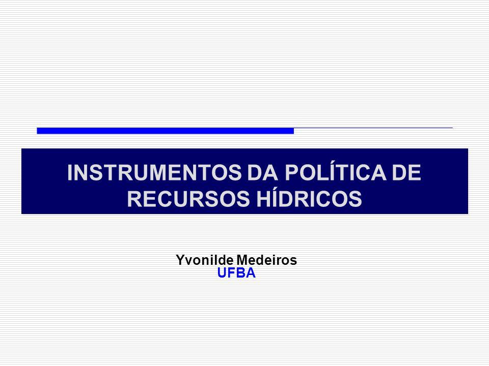 INSTRUMENTOS DA POLÍTICA DE RECURSOS HÍDRICOS Yvonilde Medeiros UFBA