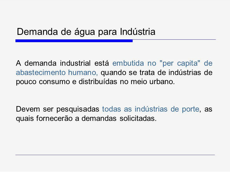 Demanda de água para Indústria A demanda industrial está embutida no