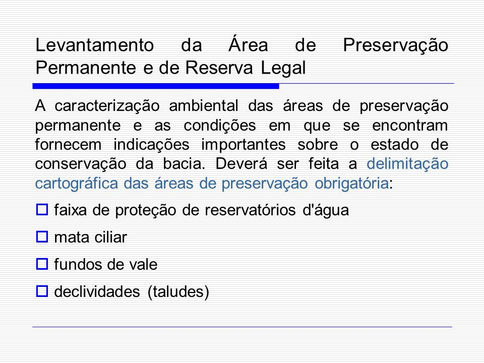 Levantamento da Área de Preservação Permanente e de Reserva Legal A caracterização ambiental das áreas de preservação permanente e as condições em que