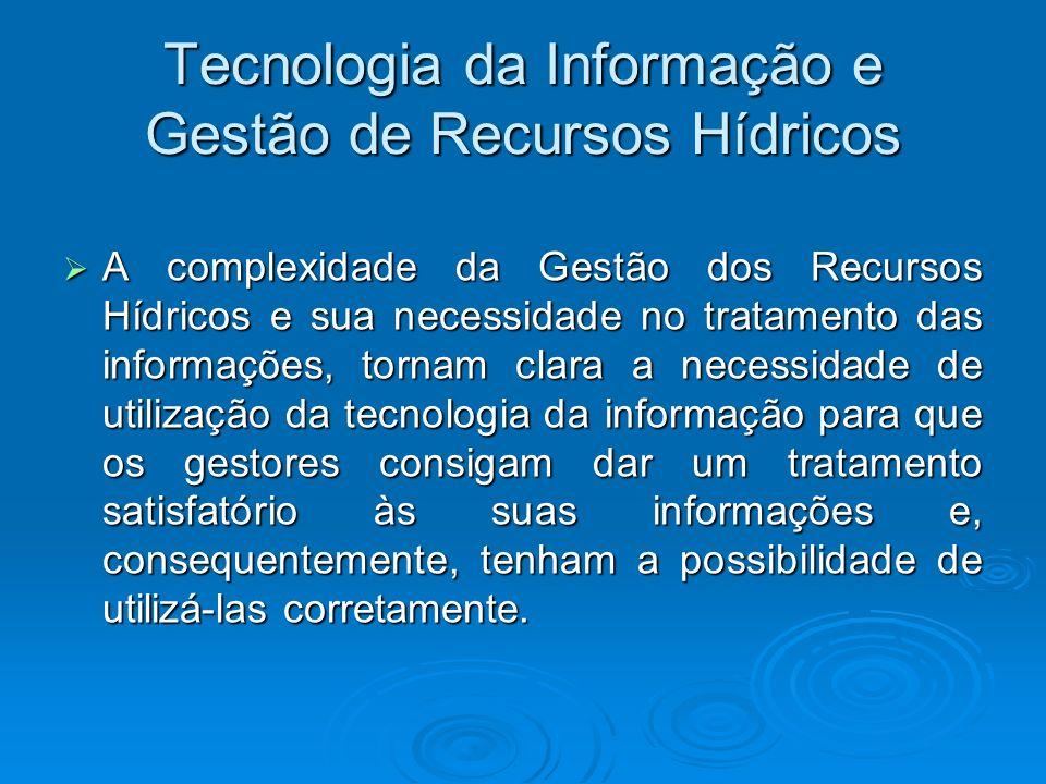Tecnologia da Informação e Gestão de Recursos Hídricos A complexidade da Gestão dos Recursos Hídricos e sua necessidade no tratamento das informações,